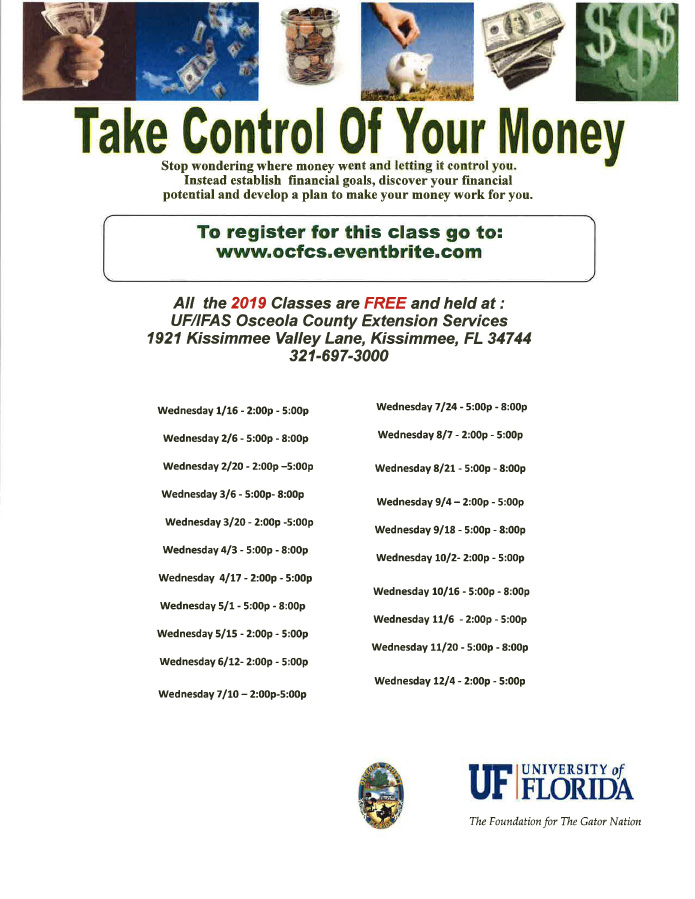 2019 Class Schedule for the Taking Control of Your Money (TCM) Class. Sign up today...it's free! To register for classes go to: https://ocfcs.eventbrite.com All the 2019 Classes are FREE and held at : UF/IFAS Osceola County Extension Services