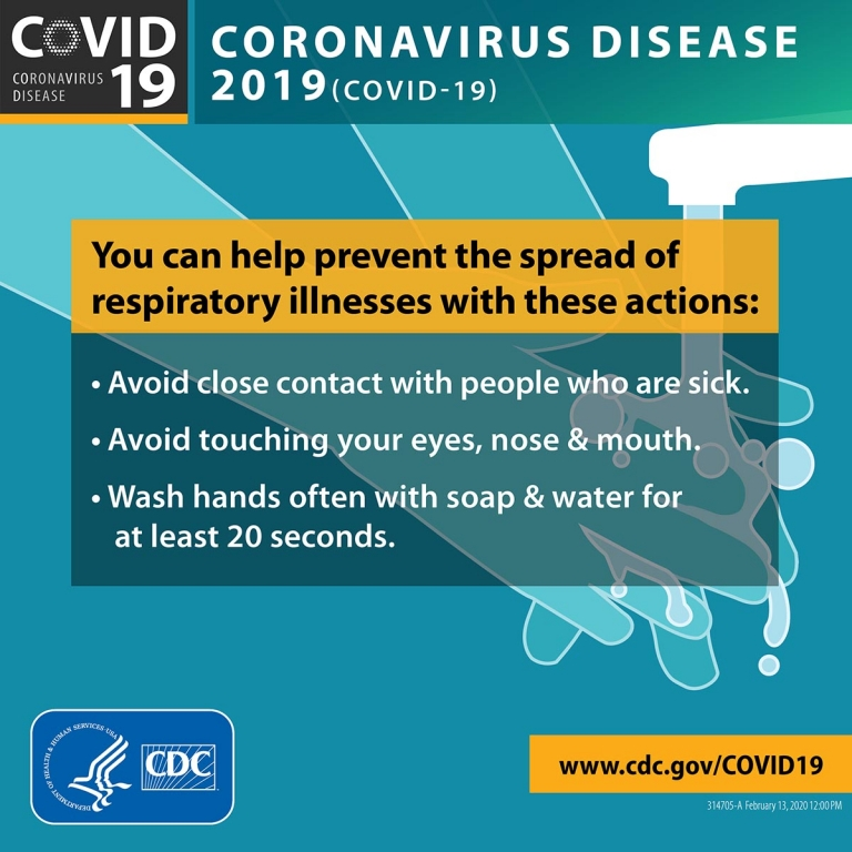 You can help prevent the spread of respiratory illness with these actions. Avoid close contact with people who are sick. Avoid touching your eyes, nose and mouth. Wash hands often with soap and water for at least 20 seconds. www.cdc.gov/covid19